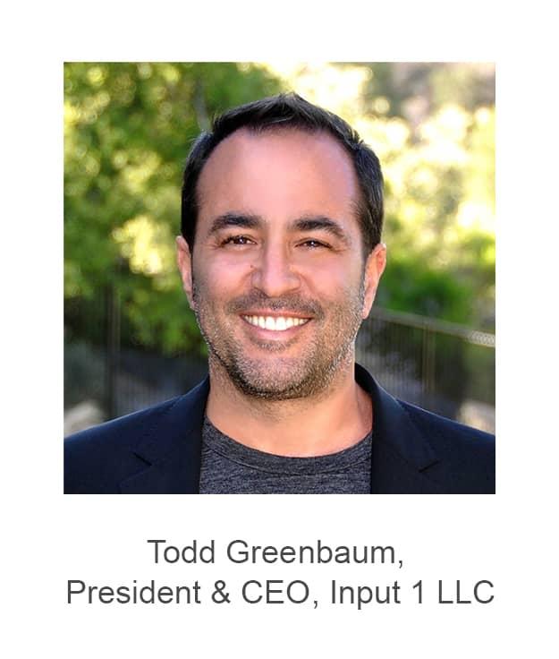 Todd Greenbaum, President and CEO of Input 1 LLC